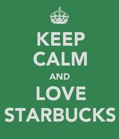 Keep Calm and Love Starbucks.