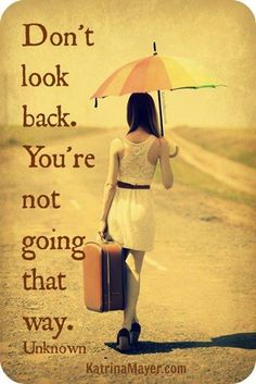Don't look back your not going that way.