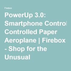 PowerUp 3.0: Smartphone Controlled Paper Aeroplane | Firebox - Shop for the Unusual
