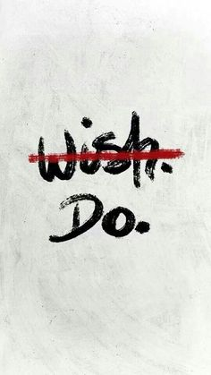 Do or do not.  There is no wish