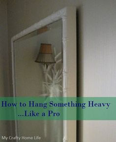 How to Hang Something Heavy....Like a Pro