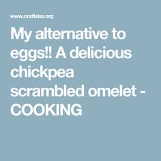 My alternative to eggs!! A delicious chickpea scrambled omelet - COOKING