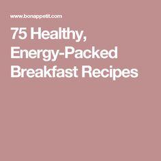 75 Healthy, Energy-Packed Breakfast Recipes
