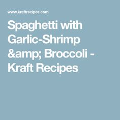 Spaghetti with Garlic-Shrimp & Broccoli - Kraft Recipes (will try with Zoodles) Shrimp Dishes, Fish Dishes, Shrimp Recipes, Pasta Dishes, Pasta Recipes, New Recipes, Cooking Recipes, Favorite Recipes, Chicken Recipes