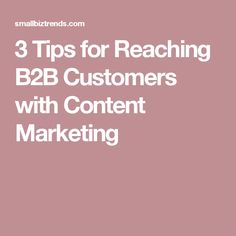3 Tips for Reaching B2B Customers with Content Marketing