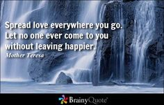 Spread love everywhere you go. Let no one ever come to you without leaving happier. - Mother Teresa #love