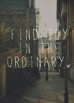 """Find Joy in the Ordinary"" - Inspirational quotes and motivational words and sayings The Words, Cool Words, Words Quotes, Me Quotes, Status Quotes, Motivational Quotes, Good Vibes Quotes, Friend Quotes, Famous Quotes"