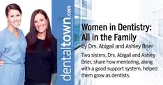 Two sisters, Drs. Abigail and Ashley Brier, share how mentoring, along with a good support system, helped them grow as dentists.