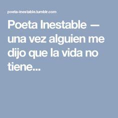 Poeta Inestable — una vez alguien me dijo que la vida no tiene... Discover Yourself, Decir No, Tumblr, Poet, Quotes, Tumbler