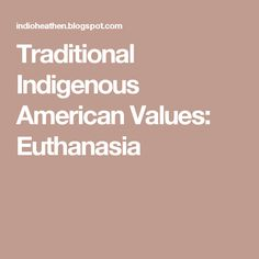Traditional Indigenous American Values: Euthanasia