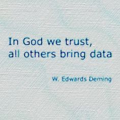 In God we trust, all others bring data.