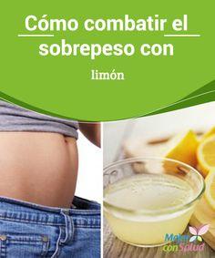 Cómo combatir el sobrepeso con limón   El limón es uno de los mejores complementos alimenticios para combatir el sobrepeso. Te compartimos sus beneficios y las recetas para aprovecharlo.