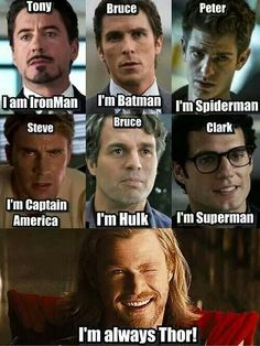 He is always thor. :D