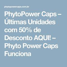 PhytoPower Caps – Últimas Unidades com 50% de Desconto AQUI! – Phyto Power Caps Funciona