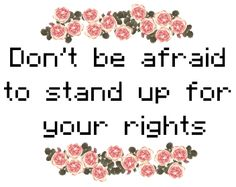 Don't be afraid to stand up for your rights.