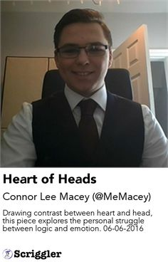 Heart of Heads by Connor Lee Macey (@MeMacey) https://scriggler.com/detailPost/story/49471 Drawing contrast between heart and head, this piece explores the personal struggle between logic and emotion. 06-06-2016