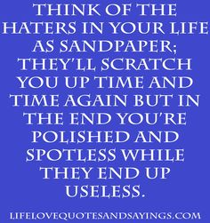 Sayings And Quotes About Haters   ... of the Haters in Your Life As Sandpaper;   Love Quotes And Sayings
