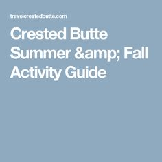 Crested Butte Summer & Fall Activity Guide
