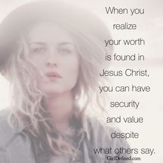 When you realize your worth is found in Jesus Christ, you can have security and value despite what others say. @girldefined