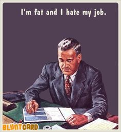 I'm still fat but I no longer hate my job. :) Thank God! Retro Humor, Vintage Humor, Haha Funny, Hilarious, Funny Stuff, Funny Things, Funny Drunk, Stupid Funny, Funny Quotes