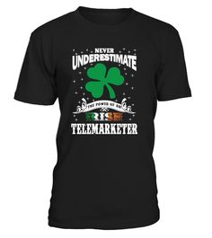 "# Irish Telemarketer - Saint Patrick's Day .  ""Never Underestimate the power of an Irish Telemarketer - Saint Patrick's Day T Shirt""PREMIUM T-SHIRT WITH EXCLUSIVE DESIGN – NOT SELL IN STORE AND OTHER WEBSITE Gauranteed safe and secure checkout via:PAYPAL 