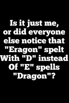 Is it just me, or did everyone else notice that Eragon spelt with D instead of E spells dragon? I wonder if that was intentional, Christopher Paolini? Most likely, since everything else about The Inheritance Cycle is amazing! I Love Books, Good Books, Inheritance Cycle, Christopher Paolini, Book Fandoms, Book Nerd, Book Series, Book Quotes, Book Worms