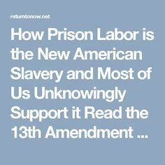 How Prison Labor is the New American Slavery and Most of Us Unknowingly Support it Read the 13th Amendment carefully. It is America's right to have slavery