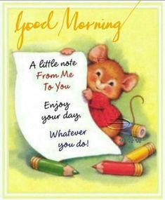 A little note from me to you, enjoy your day, whatever you do! Good morning good morning good morning quotes good morning sayings good morning images good morning image quotes good morning pictures good morning notes sweet good morning images