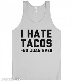Taco Love | I Hate Tacos -no Juan ever. Show off your love for tacos in a funny way with this shirt. Make sure you favorite taco loving bestie has this for a gift.  #Taco