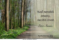 Keď nerobíš zmeny, necítiš život.Peter Sasín