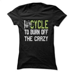 I Cycle to Burn Off the Crazy - #plain tee #country hoodie. MORE INFO => https://www.sunfrog.com/Sports/-I-Cycle-to-Burn-Off-the-Crazy.html?68278