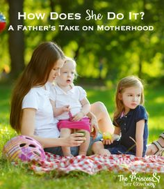 How Does She Do It? - A Father's Take on Motherhood l The Princess & Her Cowboys