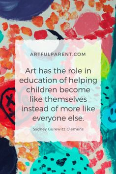 "Looking for inspiration? Artful Parent has provided 18 inspirational creativity quotes that can ""inspire us to live better, create more, and be more true to ourselves and our visions. They can also remind us to nurture our children's creativity"""