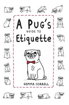 This manual is an essential item for any pug aspiring to be a sophisticated, civilized citizen. Pugs play by their own set of rules. When you want them to sit, they stand; when you want them to stay,