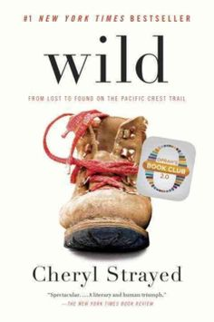 Wild: From Lost to Found on the Pacific Crest Trail by Cheryl Strayed.  With no experience or training, driven only by blind will, Strayed would hike more than 1,000 miles of the Pacific Crest Trail, from the Mojave Desert through California and Oregon to Washington state — and she would do it alone.