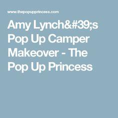 Amy Lynch's Pop Up Camper Makeover - The Pop Up Princess