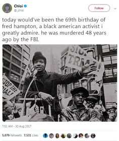 of Today [August would've been the birthday of Fred Hampton, a black american activist I greatly admire. He was murdered 48 years ago by the FBI. Fred Hampton, Tory Party, Black Panther Party, Daily Wisdom, Intersectional Feminism, Like Animals, Equal Rights, Revolutionaries, Social Justice