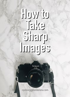 Capturing Life On Camera - How to Take Sharper Images - Capturing Life On Camera