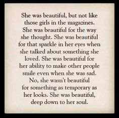 True beauty is not what you look like.. true beauty is whats in her soul her being.. shown through her words an actions.. beauty lies in the eyes of the beholder.