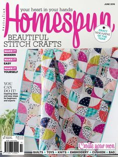 Issue#17.6 June 2016  Pack your bags! We're off on all sorts of stitching adventures in June Homespun. Before you even arrive at the airport, you'll need Roslyn Mirrington's Orient-Express-style luggage tags and Minki Kim's patchwork camera bag. Then Homespun's stitching itinerary takes you to exotic destinations, such as Dubai (doll); Scandinavia (knitted home furnishings); and Canada (where you'll meet one of the most endearing softies ever). You may not be setting a foot outside your…
