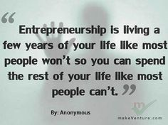 In just a few short years and a little hard work, being an entrepreneur will pay off!