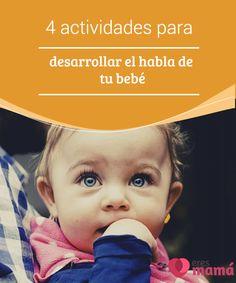 4 #actividades para desarrollar el habla de tu bebé Si quieres #desarrollar el #habla de tu #bebé y que tenga un buen #vocabulario a medida que va creciendo, no te pierdas estas actividades.
