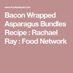 Bacon Wrapped Asparagus Bundles Recipe : Rachael Ray : Food Network