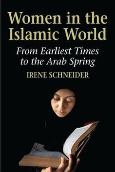 Women in the Islamic World From Earliest Times to the Arab Spring (Book) : Schneider, Irene Women's Day 8 March, 8th March, Islamic Society, Santa Clara County, Spring Books, Arab Spring, Islam Women, County Library, Islamic World