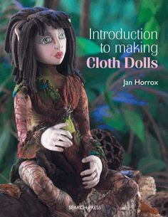 Jan Horrox Cloth Doll and Textile Supplies — An Introduction to Cloth doll Making by Jan Horrox