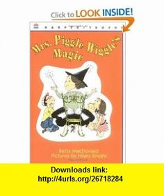 Mrs. Piggle-Wiggles Magic (9780064401517) Betty Macdonald, Hilary Knight , ISBN-10: 0064401510  , ISBN-13: 978-0064401517 ,  , tutorials , pdf , ebook , torrent , downloads , rapidshare , filesonic , hotfile , megaupload , fileserve