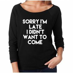 Sorry I'm Late I Didn't Want to Come Women's Longsleeve Raglan Funny... ($22) ❤ liked on Polyvore featuring tops, t-shirts, shirts, black, women's clothing, raglan shirts, black shirt, raglan sleeve t shirts, black long sleeve top and pattern t shirt