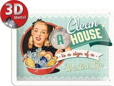 A CLEAN HOUSE IS A SIGN OF WASTED LIFE 50er Jahre Pin Up Blechschild 20x 15 cm Say it 50´s 26139: Amazon.de: Küche & Haushalt