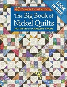 The Big Book of Nickel Quilts: 40 Projects for 5-Inch Scraps: Pat Speth, Charlene Thode: 9781604683950: Amazon.com: Books