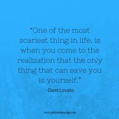 "12 Inspirational Mental Health Awareness Quotes ""One of the most scariest thing in life, is when you come to the realization that the only thing that can save you is yourself. Mental Health Poem, Mental Health Awareness Day, Mental Illness Quotes, Meaningful Quotes, Inspirational Quotes, Uplifting Quotes, Demi Lovato Quotes, Bipolar Quotes, Pin On"